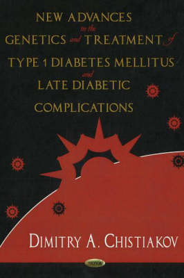 New Advances in the Genetics & Treatment of Type 1 Diabetes Mellitus & Late Diabetic Complications by Dimitry A. Christiakov image