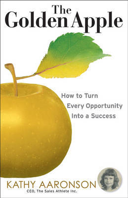 The Golden Apple: How to Grow Opportunity and Harvest Success by Kathy Aaronson image