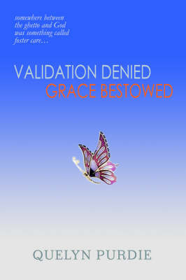 Validation Denied Grace Bestowed: Somewhere Between the Ghetto and God Was Something Called Foster Care... by Quelyn Purdie image