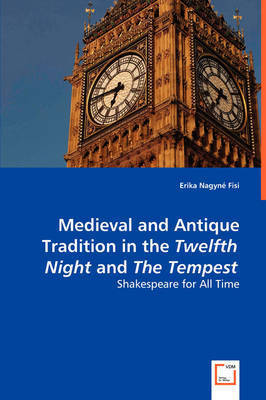 Medieval and Antique Tradition in the Twelth Night and the Tempest by Erika Nagyne Fisi