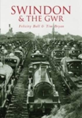 Swindon & the GWR by Felicity Ball