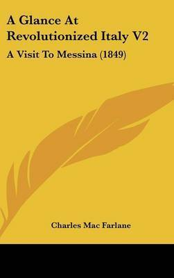 A Glance at Revolutionized Italy V2: A Visit to Messina (1849) by Charles Mac Farlane