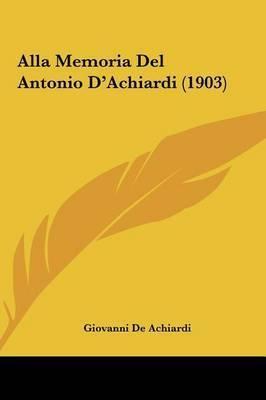 Alla Memoria del Antonio D'Achiardi (1903) by Giovanni De Achiardi
