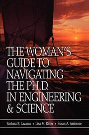 The Woman's Guide to Navigating the Ph.D. in Engineering & Science by Barbara B. Lazarus