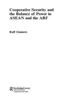 Cooperative Security and the Balance of Power in ASEAN and the ARF by Ralf Emmers
