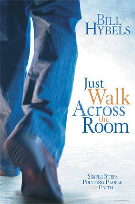 Just Walk Across the Room: Simple Steps Pointing People to Faith by Bill Hybels image