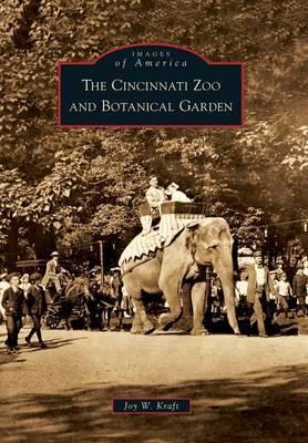 The Cincinnati Zoo and Botanical Garden by Joy W Kraft