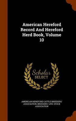 American Hereford Record and Hereford Herd Book, Volume 10