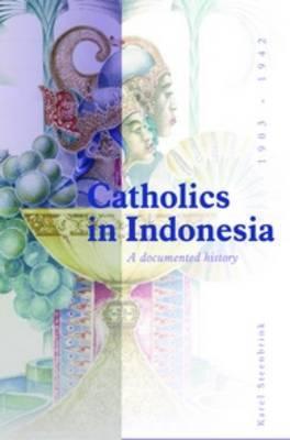 Catholics in Indonesia, 1808-1942 by Karel Steenbrink image