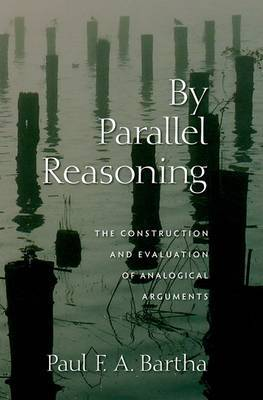 By Parallel Reasoning by Paul F.A. Bartha