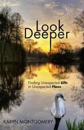 Look Deeper by Karyn Montgomery