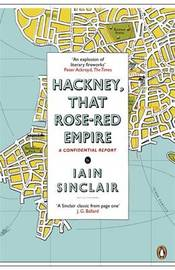 Hackney, That Rose-Red Empire by Iain Sinclair image