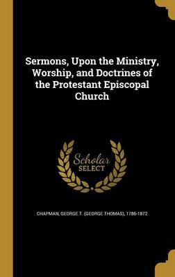 Sermons, Upon the Ministry, Worship, and Doctrines of the Protestant Episcopal Church image
