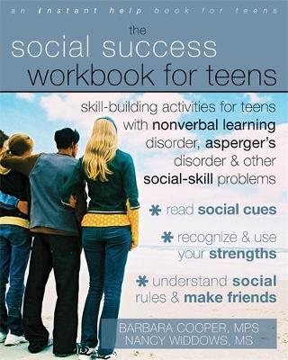 Social Success Workbook For Teens: Skill-Building Activities for Teens with Nonverbal Learning Disorder, Asperger's Disorder, and Other Social-Skill Problems by Barbara Cooper