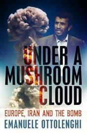 Under a Mushroom Cloud by Emanuele Ottolenghi