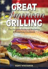 Great American Grilling by Kent Whitaker