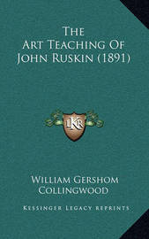 The Art Teaching of John Ruskin (1891) by William Gershom Collingwood