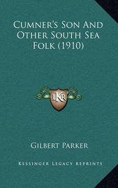 Cumner's Son and Other South Sea Folk (1910) by Gilbert Parker