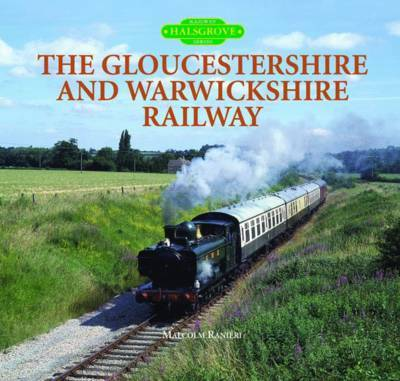 The Gloucestershire and Warwickshire Railway by Malcolm Ranieri