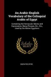 An Arabic-English Vocabulary of the Colloquial Arabic of Egypt by Socrates Spiro image
