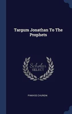 Targum Jonathan to the Prophets by Pinkhos Churgin