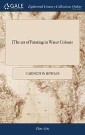 [the Art of Painting in Water Colours by Carington Bowles image