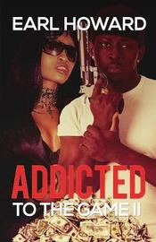 Addicted to the Game II by Earl Howard