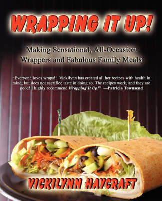 Wrapping It Up! Making Sensational All Occasion Wrappers and Fabulous Family Meals by Vickilynn Haycraft image