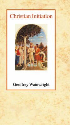 Christian Initiation by Geoffrey Wainwright image