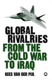 Global Rivalries From the Cold War to Iraq by Kees Van Der Pijl image