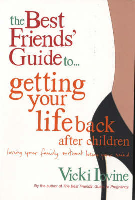 The Best Friends' Guide to Getting Your Life Back by Vicki Iovine