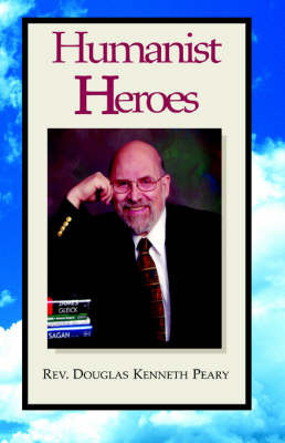 Humanist Heroes by Rev. Douglas Kenneth Peary
