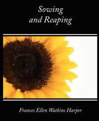Sowing and Reaping by Ellen Watk Frances Ellen Watkins Harper