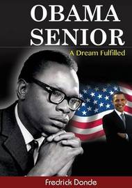 Obama Senior. a Dream Fulfilled by Fredrick Donde