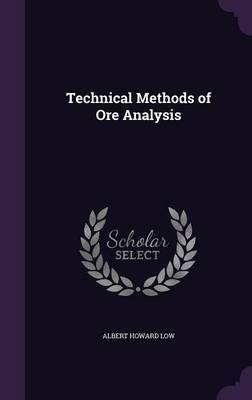 Technical Methods of Ore Analysis by Albert Howard Low image