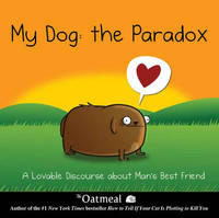 My Dog: The Paradox by The Oatmeal