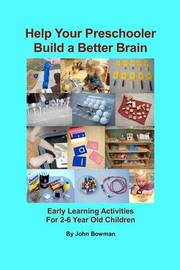 Help Your Preschooler Build a Better Brain by John Bowman