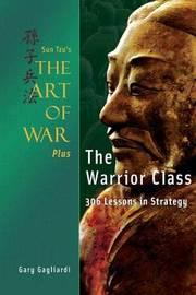 Sun Tzu's the Art of War Plus the Warrior Class by Gary Gagliardi