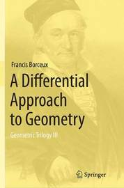 A Differential Approach to Geometry by Francis Borceux