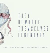 They Rewrote Themselves Legendary by Ronnie K Stephens