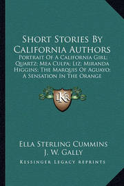 Short Stories by California Authors Short Stories by California Authors: Portrait of a California Girl; Quartz; Mea Culpa; Liz; Miranportrait of a California Girl; Quartz; Mea Culpa; Liz; Miranda Higgins; The Marquis of Aguayo; A Sensation in the Orangeda by Ella Sterling Cummins
