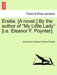 "Ersilia. [A Novel.] by the Author of ""My Little Lady"" [I.E. Eleanor F. Poynter]. by * Anonymous"