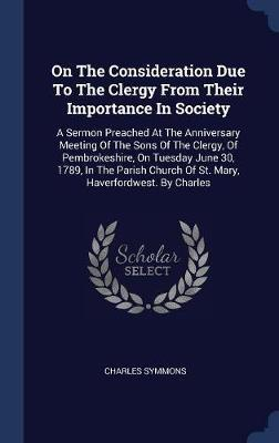 On the Consideration Due to the Clergy from Their Importance in Society by Charles Symmons
