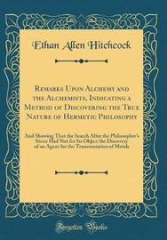 Remarks Upon Alchemy and the Alchemists, Indicating a Method of Discovering the True Nature of Hermetic Philosophy by Ethan Allen Hitchcock image