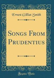 Songs from Prudentius (Classic Reprint) by Ernest Gilliat Smith image
