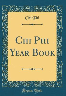 Chi Phi Year Book (Classic Reprint) by Chi Phi