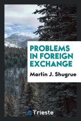 Problems in Foreign Exchange by Martin J Shugrue