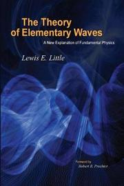The Theory of Elementary Waves by Lewis E Little