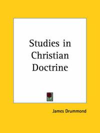Studies in Christian Doctrine (1908) by James Drummond