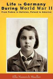 Life in Germany During World War II by Ella Numrich Mueller